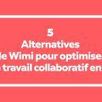 Gestion de projet - Les 5 Alternatives de Wimi pour optimiser votre travail collaboratif en ligne