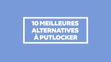 Streaming - 10 Meilleures Alternatives à PutLocker pour regarder vos films en ligne