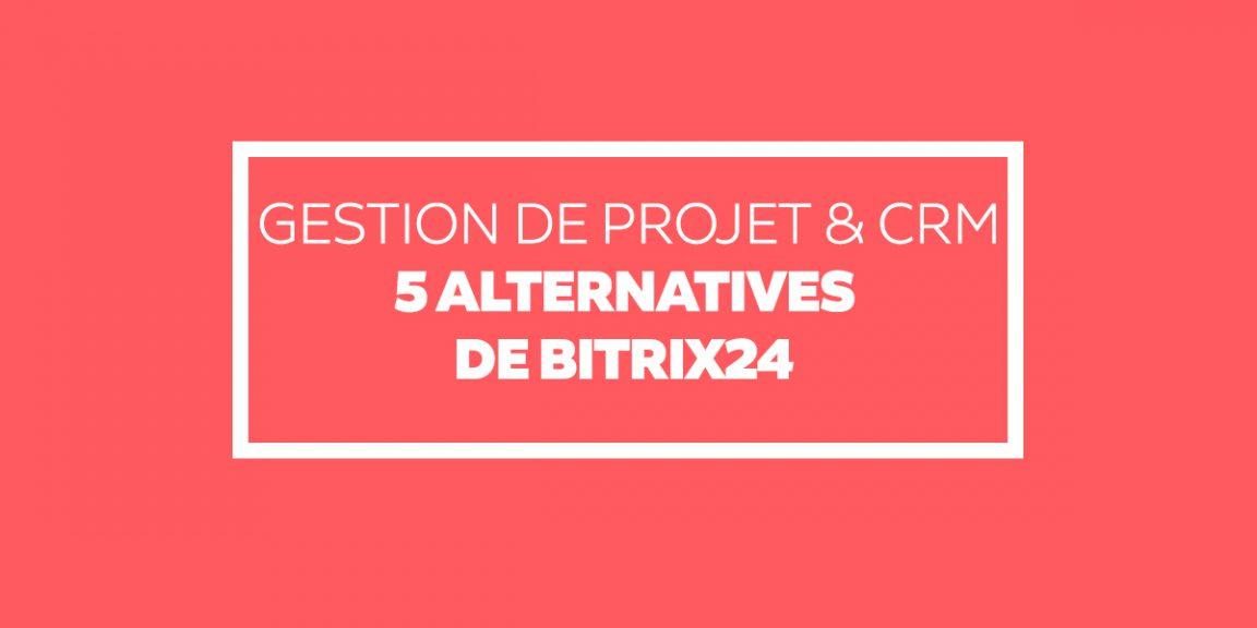 Gestion de projet & CRM : Les 5 alternatives de bitrix24 pour collaborer en ligne (2019)