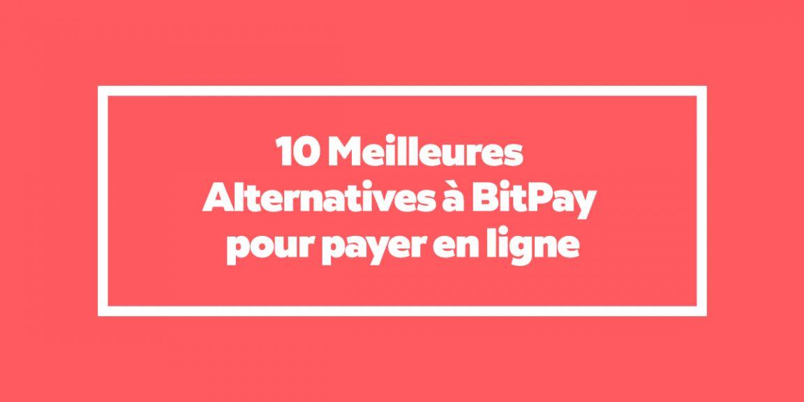 Paiement & Wallet -+ 10 Meilleures Alternatives à BitPay pour payer en ligne