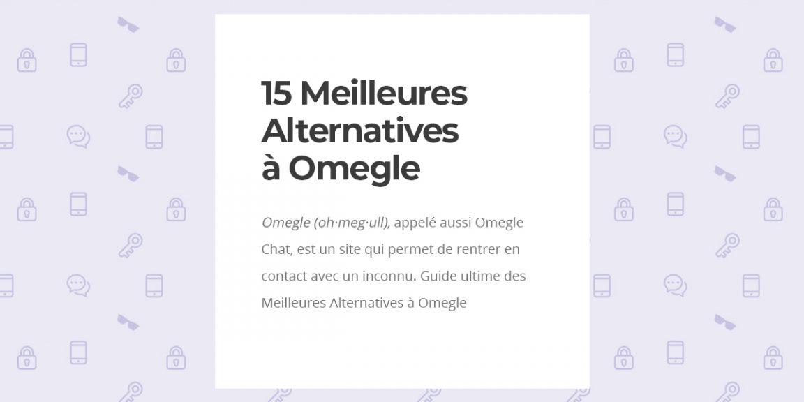Top - 15 Meilleures alternatives de Omegle pour chatter au hasard