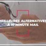 5 meilleures Alternatives à 10 minute mail pour envoyer un email anonyme