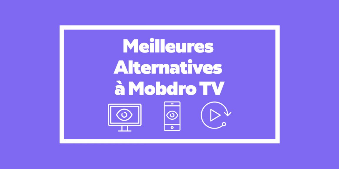 Application de streaming - 5 Meilleures Alternatives à Mobdro en 2019