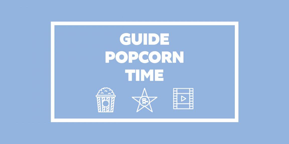 Comment utiliser Popcorn Time pour regarder vos films et séries gratuitement