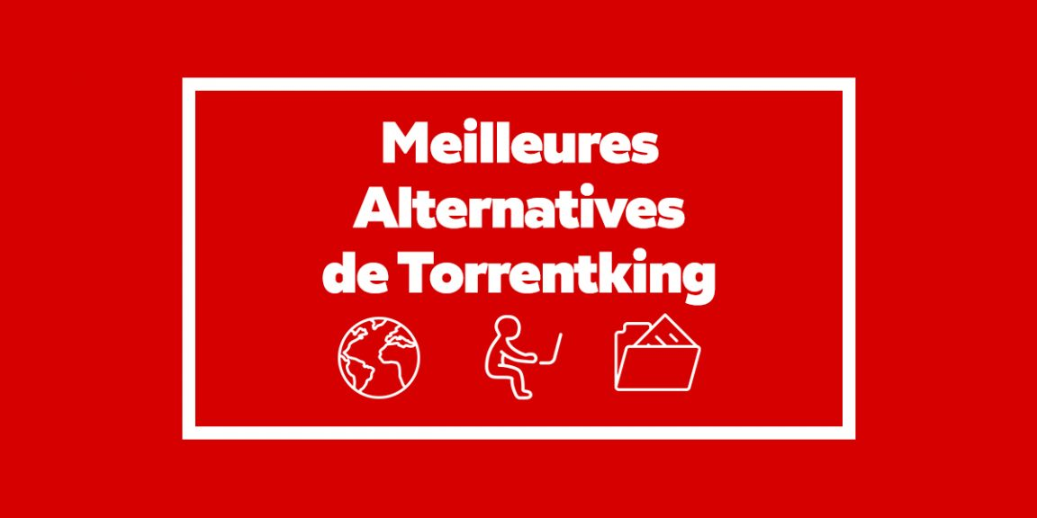 Les 5 Meilleures Alternatives de Torrentking en 2019