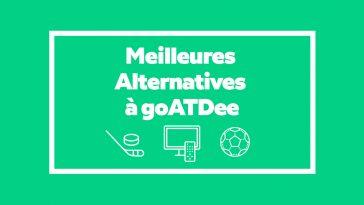Streaming Sport – 5 Meilleures Alternatives à goATDee en 2019