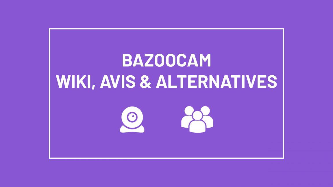 Bazoocam Wiki : Fiche Technique, Avis, Informations & Alternatives