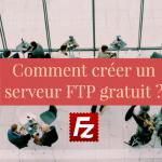 FileZilla Server Comment créer un serveur FTP gratuit