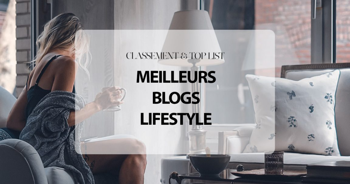 Classement : Top 20 Meilleurs Blogs Lifestyle en 2019