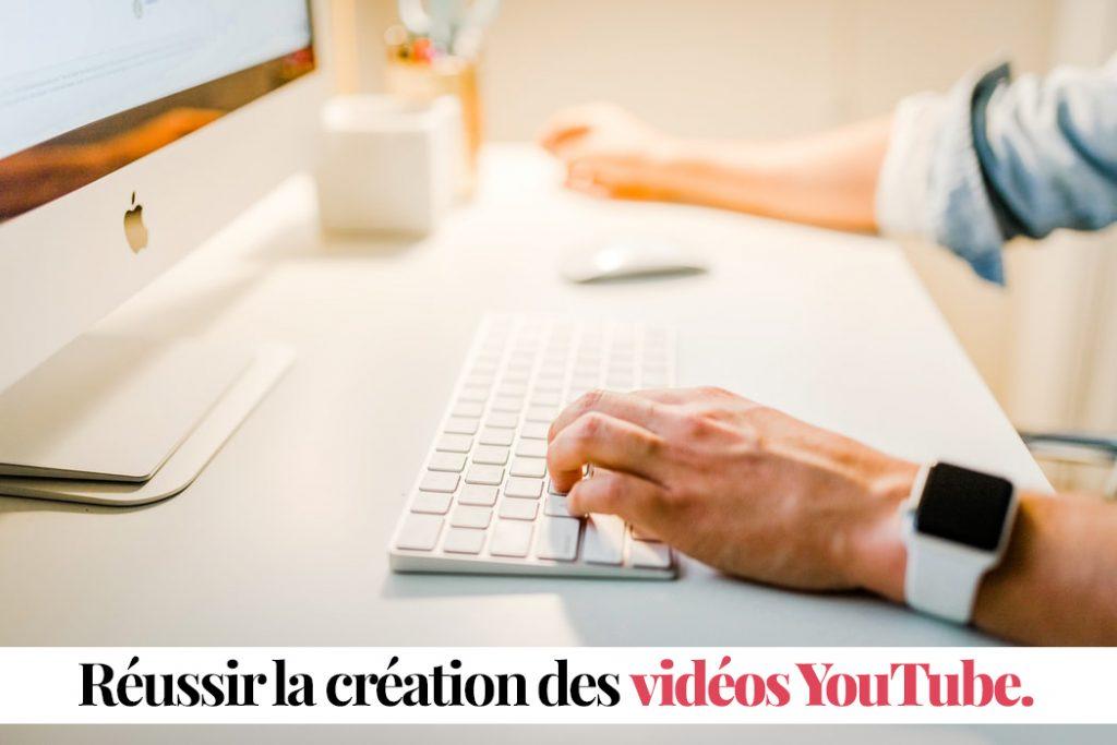 réussir la création des vidéos YouTube