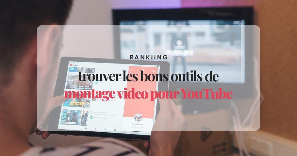 Conseils pour trouver les bons outils de montage video pour YouTube