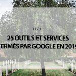 R.I.P : 25 Outils et Services Fermés par Google en 2019