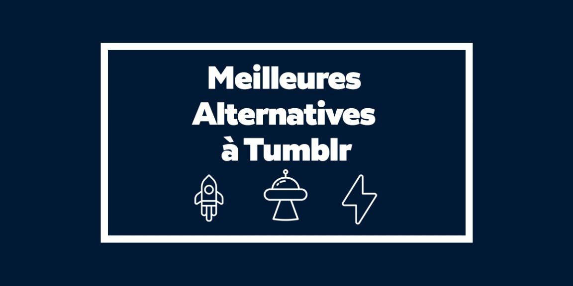 Blogging : Les 5 Meilleures Alternatives à Tumblr en 2020