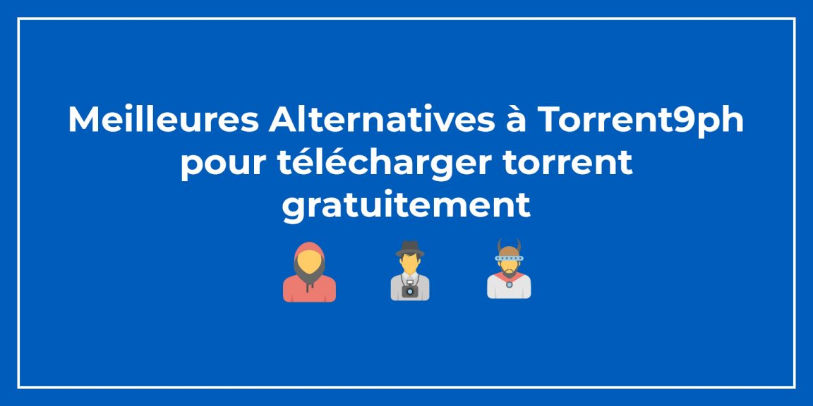 Meilleures Alternatives à Torrent9ph pour télécharger gratuitement