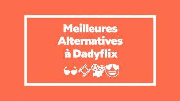 Dadyflix Alternatives : 7 Meilleurs sites comme Dadyflix pour regarder des films en streaming (édition 2020)
