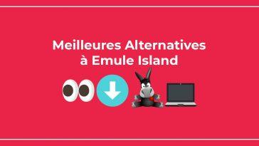 Meilleures Alternatives à eMule Island pour télécharger gratuitement