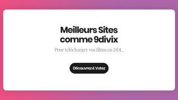 Top 15 Meilleurs Sites comme 9divix pour télécharger des Films DDL