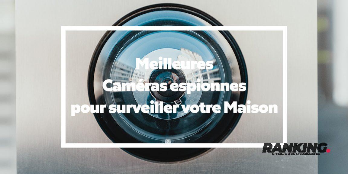 Liste : Les Meilleures Caméras espionnes pour surveiller votre Maison (Mini+Wifi)