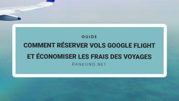 Guide : Comment réserver vols Google Flight et économiser les frais des voyages